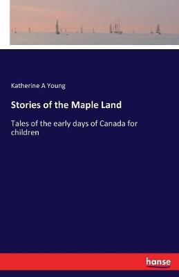 Stories of the Maple Land (Paperback)