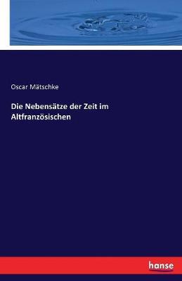 Die Nebens tze Der Zeit Im Altfranz sischen (Paperback)