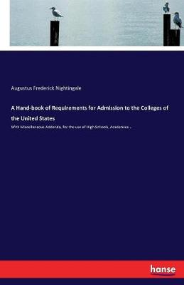A Hand-Book of Requirements for Admission to the Colleges of the United States (Paperback)