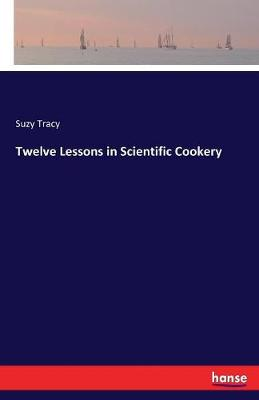 Twelve Lessons in Scientific Cookery (Paperback)