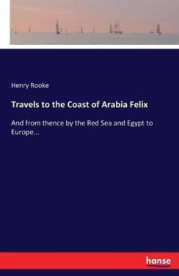 Travels to the Coast of Arabia Felix (Paperback)