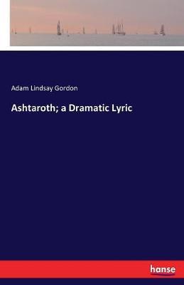 Ashtaroth; A Dramatic Lyric (Paperback)