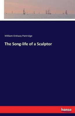 The Song-Life of a Sculptor (Paperback)