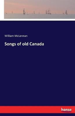 Songs of Old Canada (Paperback)