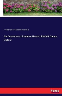 The Descendants of Stephen Pierson of Suffolk County, England (Paperback)