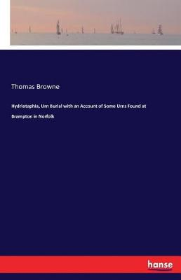 Hydriotaphia, Urn Burial with an Account of Some Urns Found at Brampton in Norfolk (Paperback)