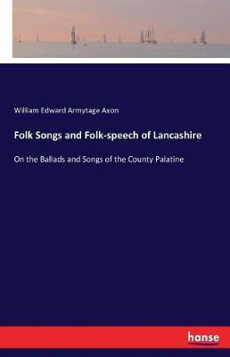 Folk Songs and Folk-Speech of Lancashire (Paperback)