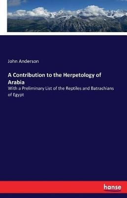 A Contribution to the Herpetology of Arabia (Paperback)