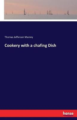 Cookery with a Chafing Dish (Paperback)