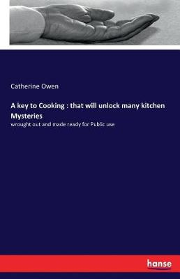 A Key to Cooking: That Will Unlock Many Kitchen Mysteries (Paperback)