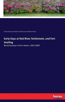 Early Days at Red River Settlement, and Fort Snelling (Paperback)