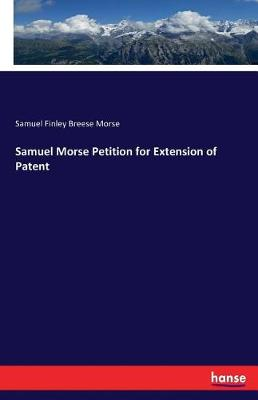 Samuel Morse Petition for Extension of Patent (Paperback)