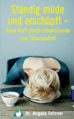 Standig Mude Und Erschopft - Neue Kraft Durch Lebensfreude Und Gelassenheit (Paperback)