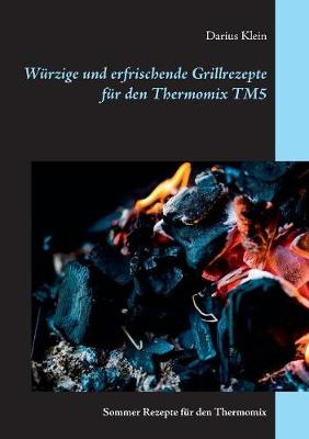 Wurzige Und Erfrischende Grillrezepte Fur Den Thermomix Tm5 (Paperback)