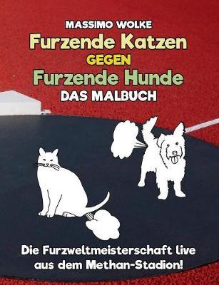 Furzende Katzen Gegen Furzende Hunde - Das Malbuch (Paperback)