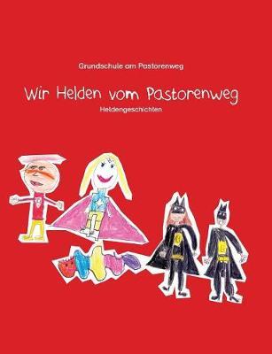 Wir Helden Vom Pastorenweg (Paperback)