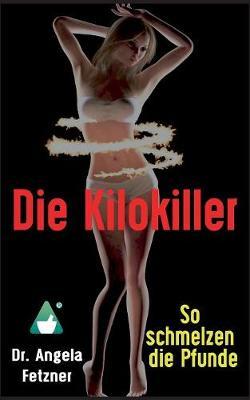 Die Kilokiller - So Schmelzen Die Pfunde (Paperback)