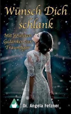 Wunsch Dich Schlank - Mit Positiven Gedanken Zur Traumfigur (Paperback)