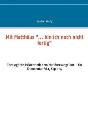 """Mit Matthaus .."""". Bin Ich Noch Nicht Fertig"""" (Paperback)"""