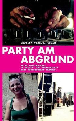 Party am Abgrund: Meine Nomadenjahre im Drogen- und Technorausch. Eine Aussteigerin erzahlt. (Paperback)
