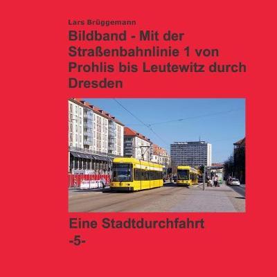 Bildband - Mit Der Straenbahnlinie 1 Durch Dresden (Paperback)