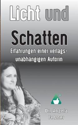 Licht Und Schatten - Erfahrungen Einer Verlagsunabhangigen Autorin (Paperback)