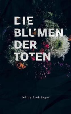 Die Blumen Der Toten (Paperback)