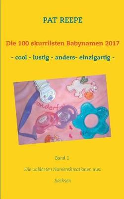 Die 100 Skurrilsten Babynamen 2017 (Paperback)