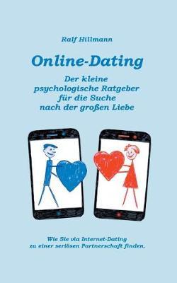 Online-Dating - Der Kleine Psychologische Ratgeber Fur Die Suche Nach Der Groen Liebe (Paperback)