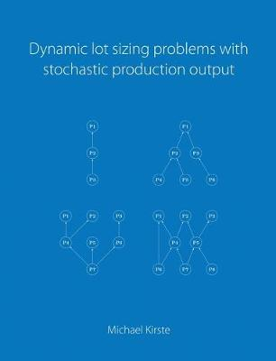 Dynamic Lot Sizing Problems with Stochastic Production Output (Paperback)