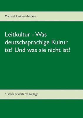 Leitkultur - Was Deutschsprachige Kultur Ist! Und Was Sie Nicht Ist! (Paperback)