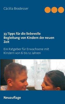 33 Tipps Fur Die Liebevolle Begleitung Von Kindern Der Neuen Zeit (Paperback)