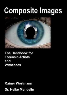 Composite Images: The Handbook for Forensic Artists and Witnesses (Paperback)