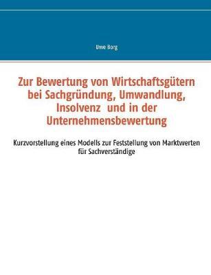 Zur Bewertung Von Wirtschaftsgutern Bei Sachgrundung, Umwandlung, Insolvenz Und in Der Unternehmensbewertung (Paperback)