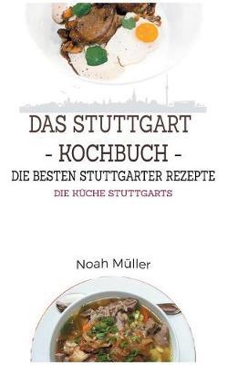 Das Stuttgart Kochbuch - Die Besten Stuttgarter Rezepte (Paperback)