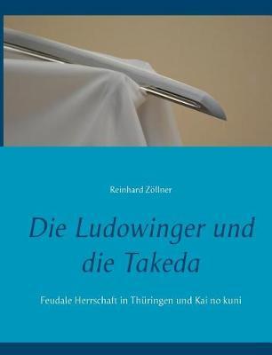 Die Ludowinger Und Die Takeda (Paperback)