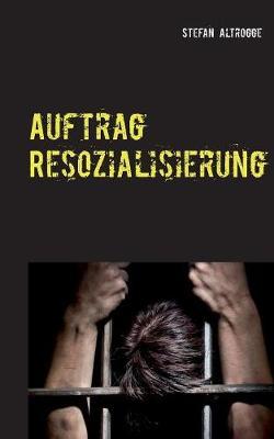 Auftrag Resozialisierung (Paperback)