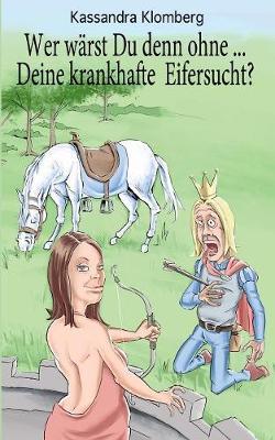 Wer warst Du denn ohne ... Deine krankhafte Eifersucht? (Paperback)