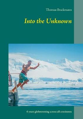 Into the Unknown: 6 years globetrotting across all continents (Paperback)