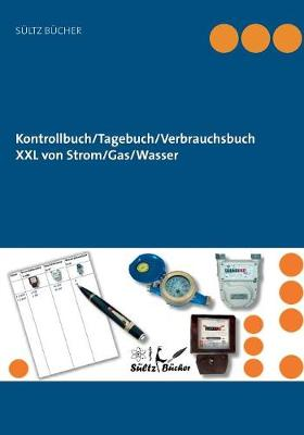 Kontrollbuch/Tagebuch/Verbrauchsbuch XXL Von Strom/Gas/Wasser (Paperback)