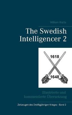 The Swedish Intelligencer Band 2: Illustrierte und kommentierte UEbersetzung (Paperback)