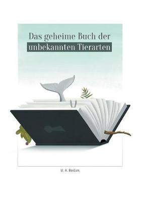 Das Geheime Buch Der Unbekannten Tierarten (Paperback)