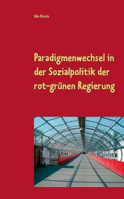 Paradigmenwechsel in Der Sozialpolitik Der Rot-Gr nen Regierung (Paperback)
