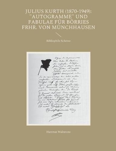 """Julius Kurth (1870-1949): """"Autogramme"""" Und Fabulae Fur Borries Frhr. Von Munchhausen (Paperback)"""