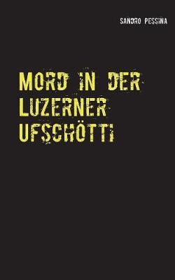 Mord in Der Luzerner Ufschotti (Paperback)