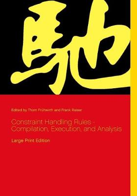 Constraint Handling Rules - Compilation, Execution, and Analysis (Paperback)