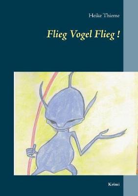 Flieg Vogel Flieg! (Paperback)