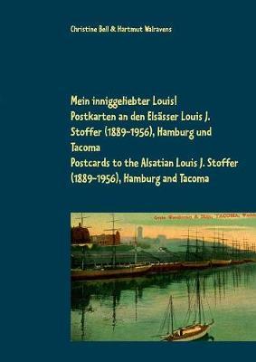 Mein Inniggeliebter Louis! Postkarten an Den Elsasser Louis J. Stoffer (1889-1956), Hamburg Und Tacoma My Dearly Beloved Louis! Postcards to the Alsatian Louis J. Stoffer (1889-1956), Hamburg and Tacoma (Paperback)