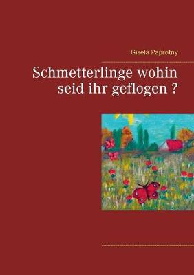 Schmetterlinge Wohin Seid Ihr Geflogen ? (Paperback)