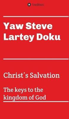 Christ's Salvation: The Keys to the Kingdom of God (Hardback)